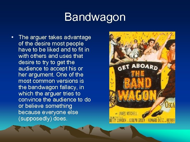 Bandwagon • The arguer takes advantage of the desire most people have to be