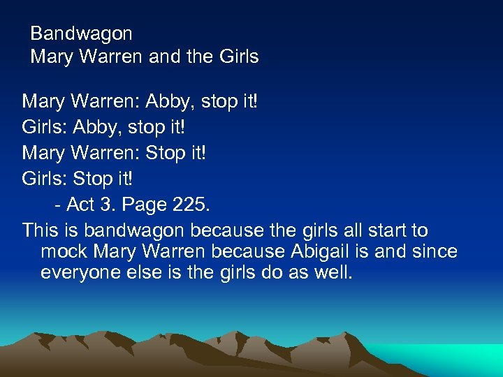 Bandwagon Mary Warren and the Girls Mary Warren: Abby, stop it! Girls: Abby, stop