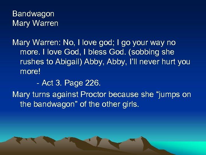 Bandwagon Mary Warren: No, I love god; I go your way no more. I