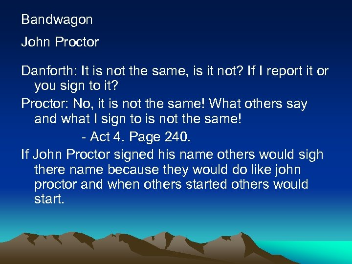 Bandwagon John Proctor Danforth: It is not the same, is it not? If I