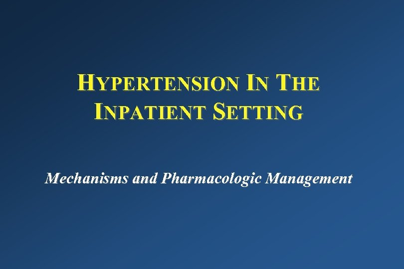 HYPERTENSION IN THE INPATIENT SETTING Mechanisms and Pharmacologic Management