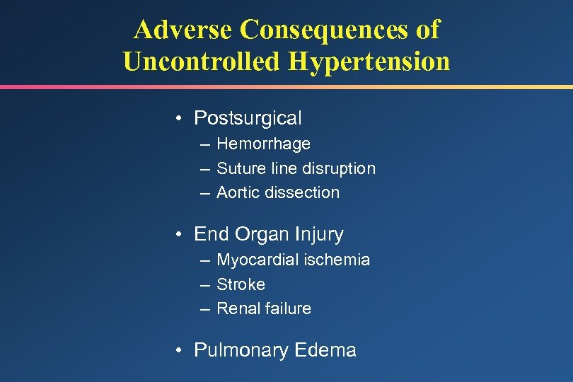 Adverse Consequences of Uncontrolled Hypertension • Postsurgical – Hemorrhage – Suture line disruption –