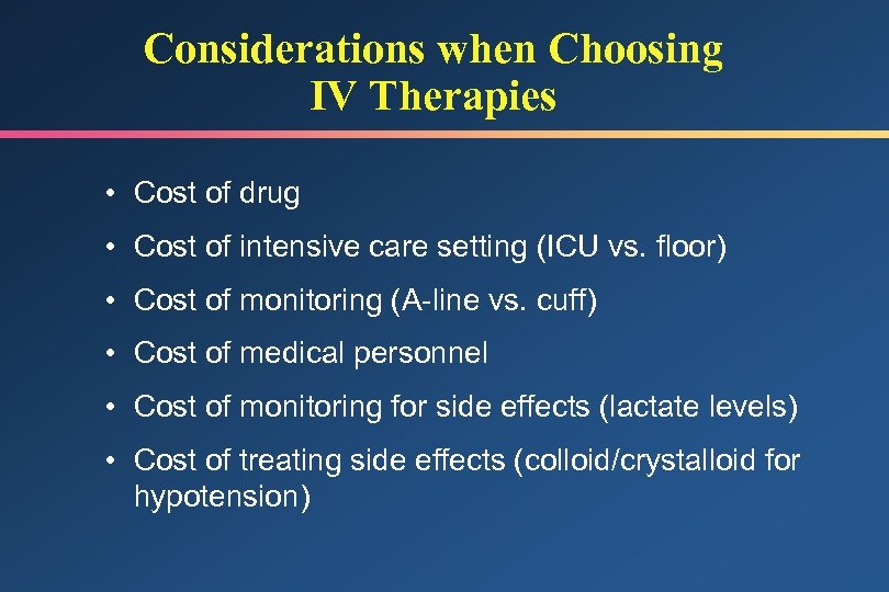 Considerations when Choosing IV Therapies • Cost of drug • Cost of intensive care