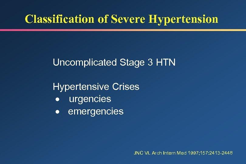 Classification of Severe Hypertension Uncomplicated Stage 3 HTN Hypertensive Crises · urgencies · emergencies