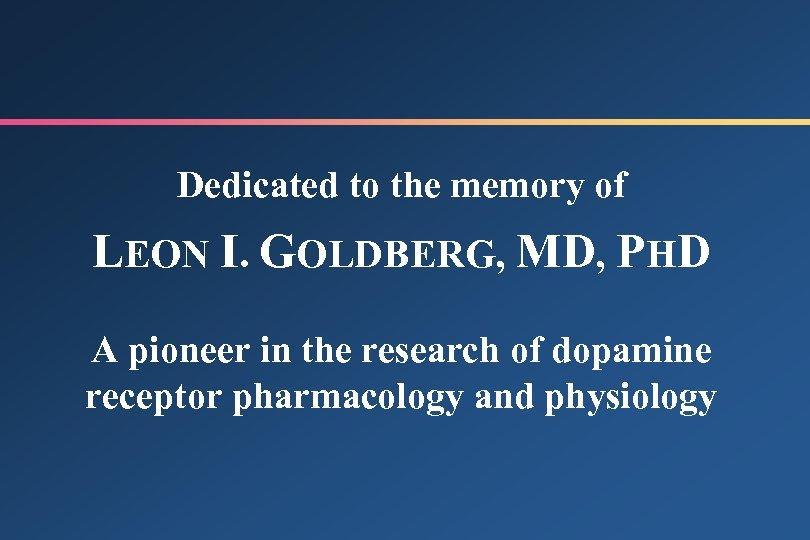 Dedicated to the memory of LEON I. GOLDBERG, MD, PHD A pioneer in the
