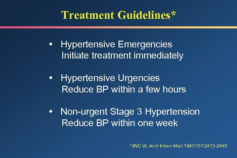 Treatment Guidelines* Hypertensive Emergencies Initiate treatment immediately Hypertensive Urgencies Reduce BP within a few