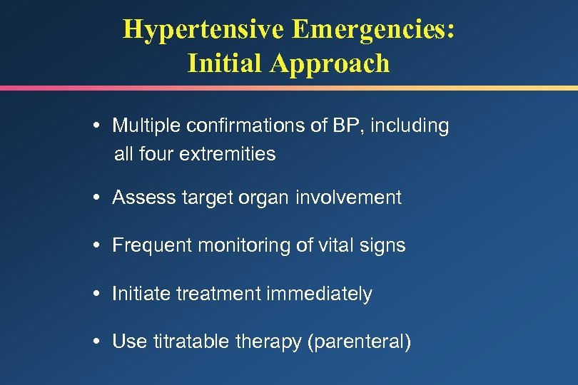 Hypertensive Emergencies: Initial Approach Multiple confirmations of BP, including all four extremities Assess target