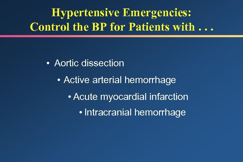 Hypertensive Emergencies: Control the BP for Patients with. . . • Aortic dissection •