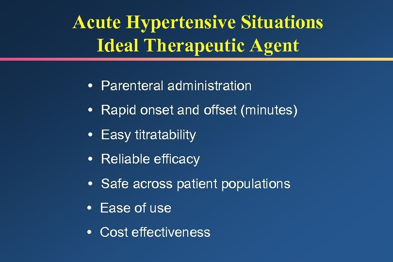 Acute Hypertensive Situations Ideal Therapeutic Agent Parenteral administration Rapid onset and offset (minutes) Easy
