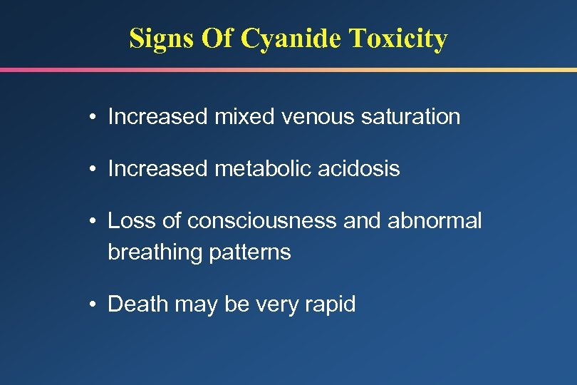 Signs Of Cyanide Toxicity • Increased mixed venous saturation • Increased metabolic acidosis •