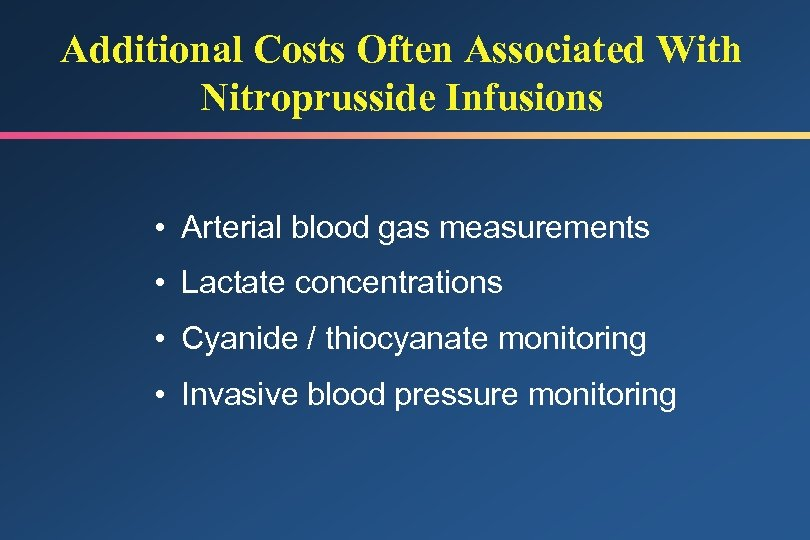 Additional Costs Often Associated With Nitroprusside Infusions • Arterial blood gas measurements • Lactate