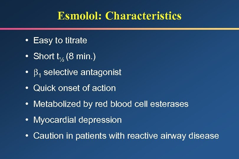 Esmolol: Characteristics • Easy to titrate • Short t½ (8 min. ) • 1