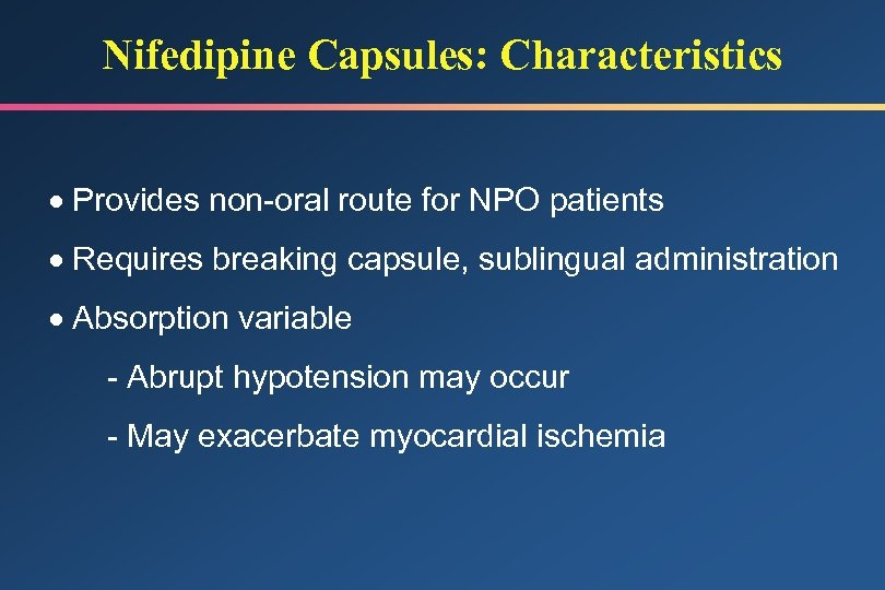 Nifedipine Capsules: Characteristics · Provides non-oral route for NPO patients · Requires breaking capsule,
