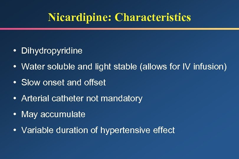 Nicardipine: Characteristics • Dihydropyridine • Water soluble and light stable (allows for IV infusion)