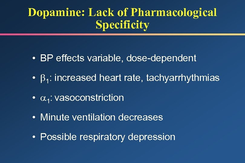 Dopamine: Lack of Pharmacological Specificity • BP effects variable, dose-dependent • 1: increased heart