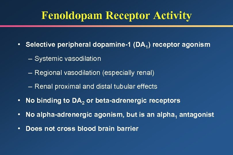 Fenoldopam Receptor Activity • Selective peripheral dopamine-1 (DA 1) receptor agonism – Systemic vasodilation