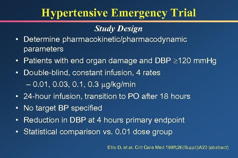 Hypertensive Emergency Trial Study Design • Determine pharmacokinetic/pharmacodynamic parameters • Patients with end organ