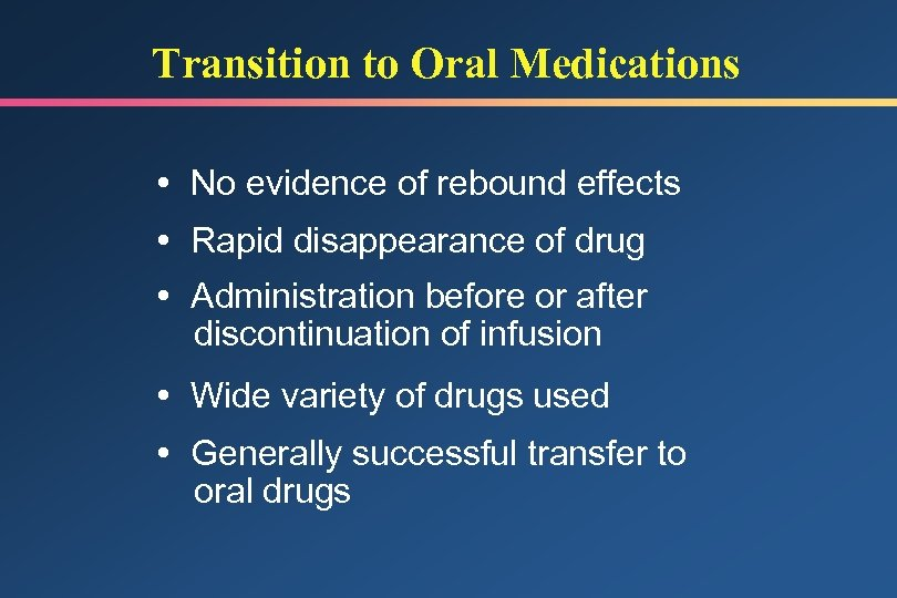 Transition to Oral Medications No evidence of rebound effects Rapid disappearance of drug Administration