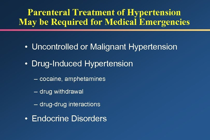Parenteral Treatment of Hypertension May be Required for Medical Emergencies • Uncontrolled or Malignant