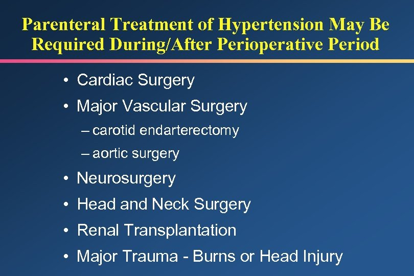 Parenteral Treatment of Hypertension May Be Required During/After Perioperative Period • Cardiac Surgery •