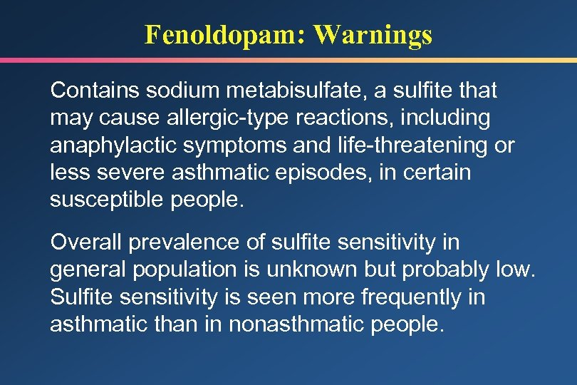 Fenoldopam: Warnings Contains sodium metabisulfate, a sulfite that may cause allergic-type reactions, including anaphylactic