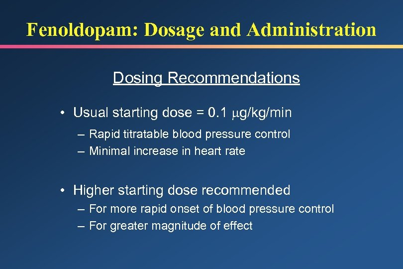 Fenoldopam: Dosage and Administration Dosing Recommendations • Usual starting dose = 0. 1 g/kg/min