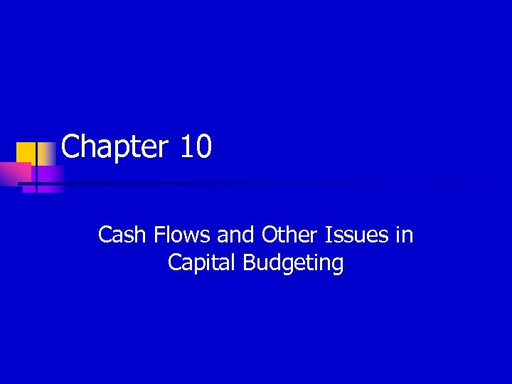 Chapter 10 Cash Flows and Other Issues in Capital Budgeting