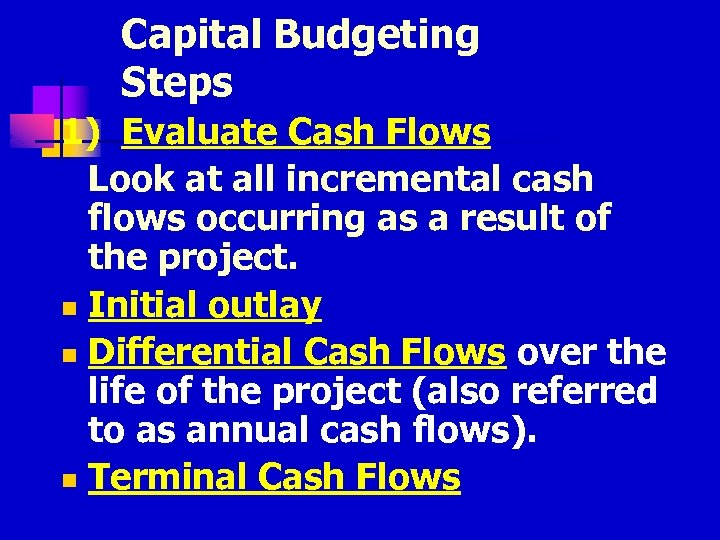 Capital Budgeting Steps 1) Evaluate Cash Flows Look at all incremental cash flows occurring