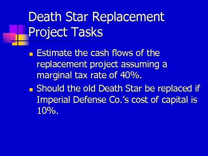Death Star Replacement Project Tasks n n Estimate the cash flows of the replacement