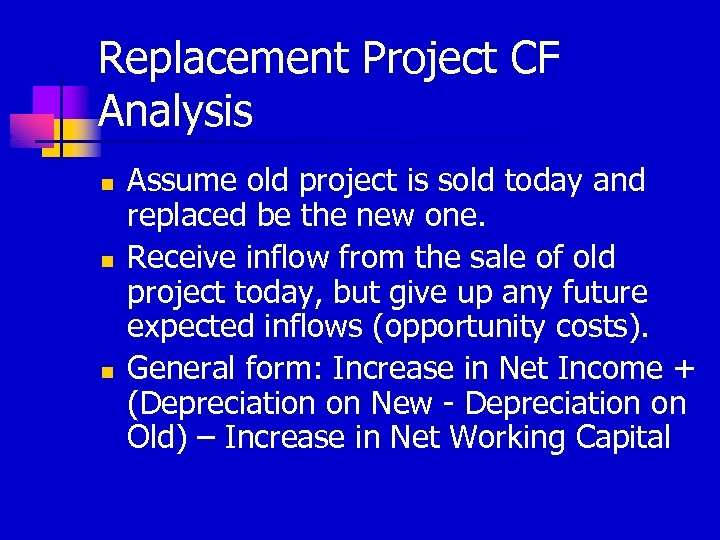 Replacement Project CF Analysis n n n Assume old project is sold today and