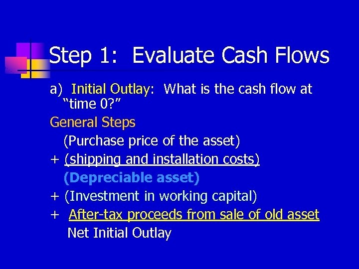 Step 1: Evaluate Cash Flows a) Initial Outlay: What is the cash flow at