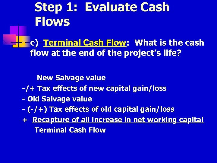 Step 1: Evaluate Cash Flows n c) Terminal Cash Flow: What is the cash