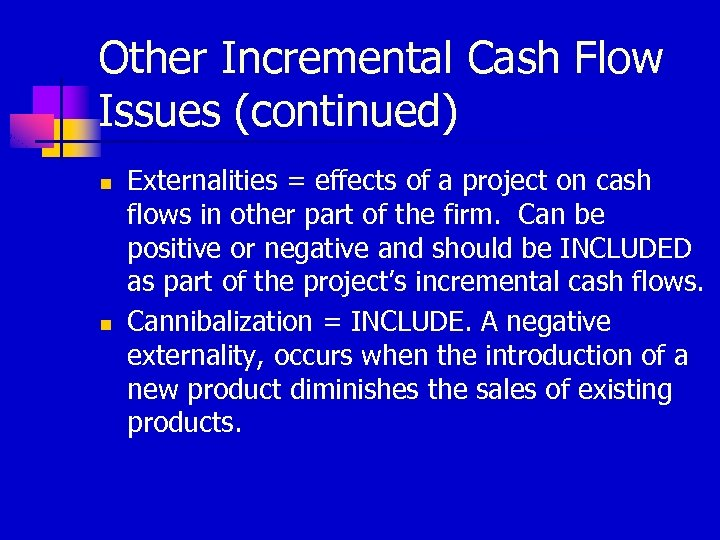 Other Incremental Cash Flow Issues (continued) n n Externalities = effects of a project