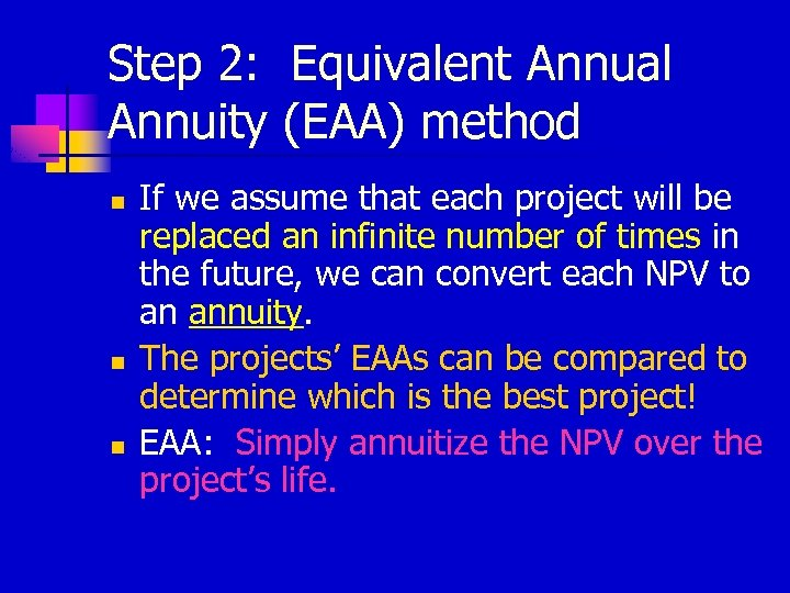 Step 2: Equivalent Annual Annuity (EAA) method n n n If we assume that