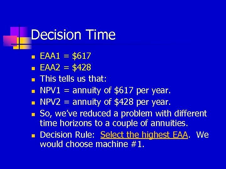 Decision Time n n n n EAA 1 = $617 EAA 2 = $428