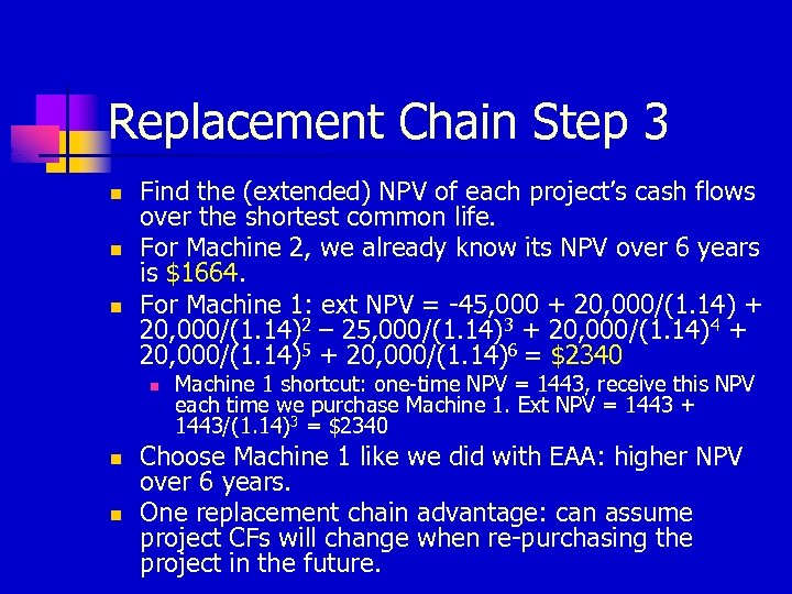 Replacement Chain Step 3 n n n Find the (extended) NPV of each project's