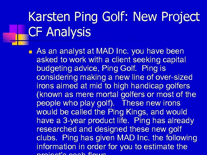Karsten Ping Golf: New Project CF Analysis n As an analyst at MAD Inc.