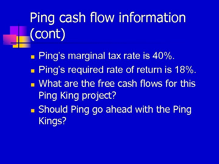 Ping cash flow information (cont) n n Ping's marginal tax rate is 40%. Ping's