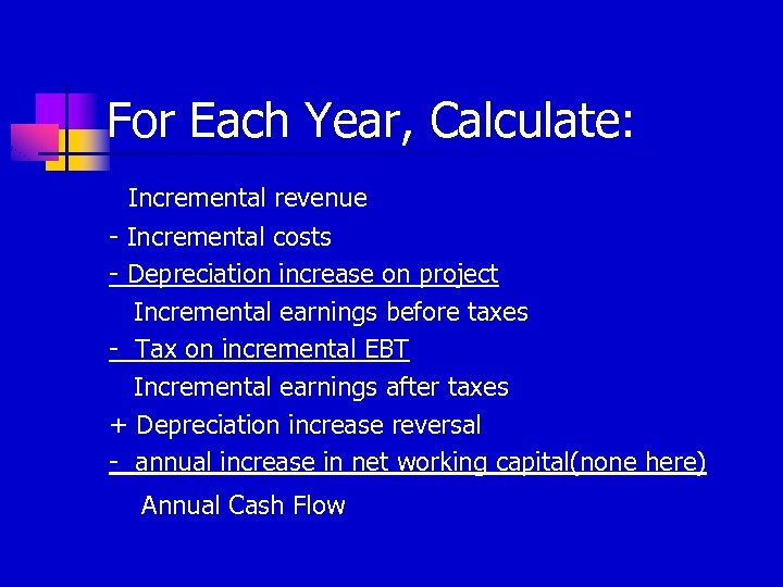 For Each Year, Calculate: Incremental revenue - Incremental costs - Depreciation increase on project