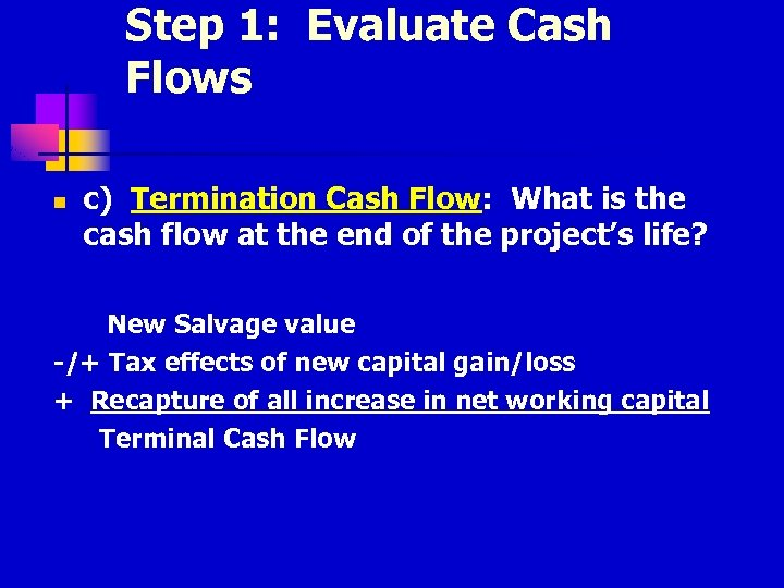 Step 1: Evaluate Cash Flows n c) Termination Cash Flow: What is the cash