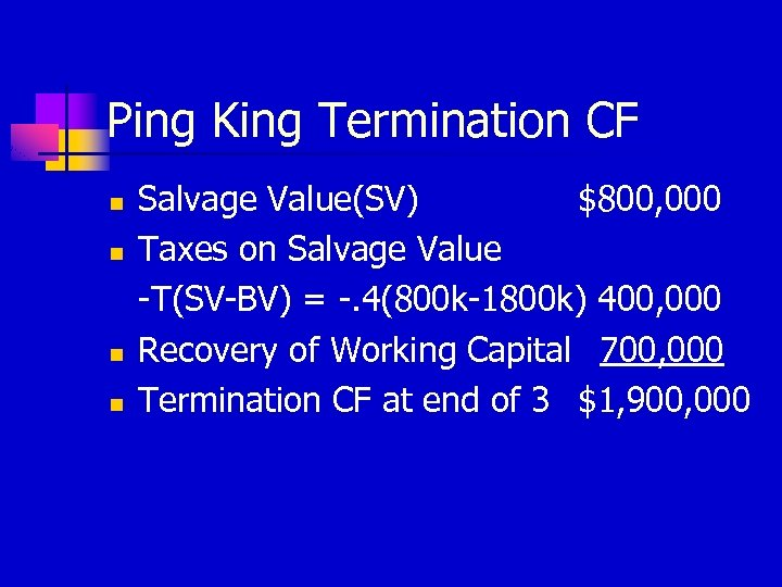 Ping King Termination CF n n Salvage Value(SV) $800, 000 Taxes on Salvage Value