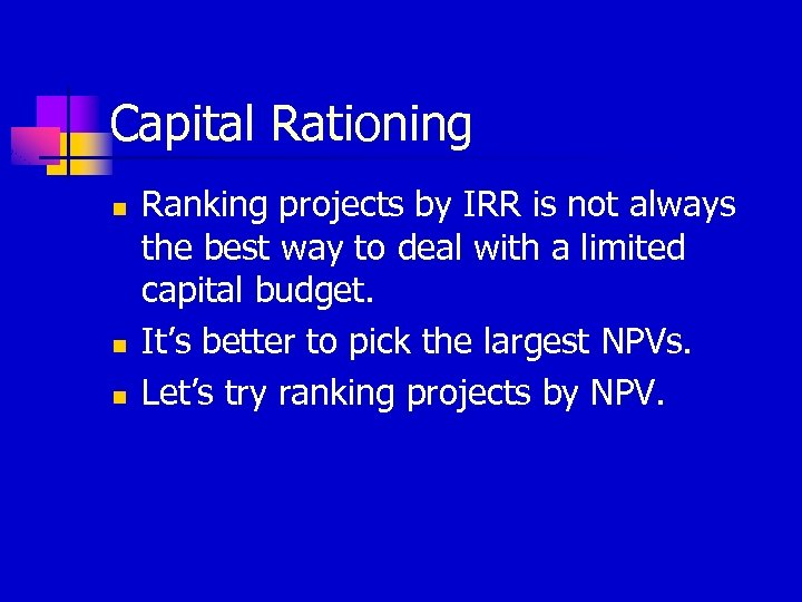 Capital Rationing n n n Ranking projects by IRR is not always the best