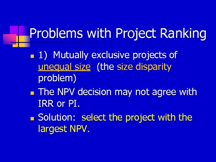 Problems with Project Ranking n n n 1) Mutually exclusive projects of unequal size