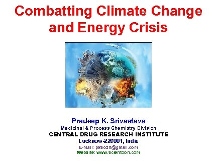 Combatting Climate Change and Energy Crisis Pradeep K. Srivastava Medicinal & Process Chemistry Division