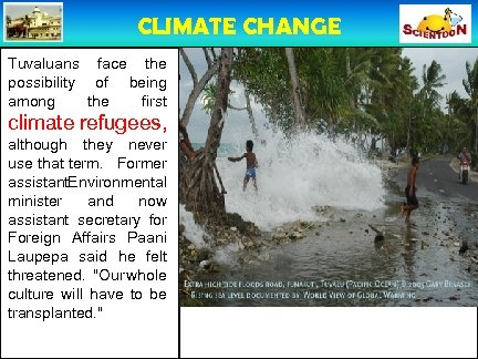 CLIMATE CHANGE Tuvaluans face the possibility of being among the first climate refugees, although