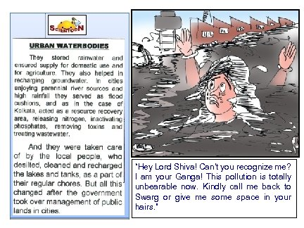 """Hey Lord Shiva! Can't you recognize me? I am your Ganga! This pollution is"