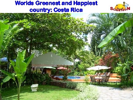 Worlds Greenest and Happiest country: Costa Rica PRADEEP K. SRIVASTAVA Medicinal& Process Chemistry Division