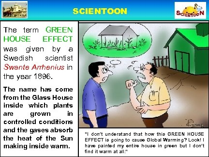 SCIENTOON The term GREEN HOUSE EFFECT was given by a Swedish scientist Swante Arrhenius