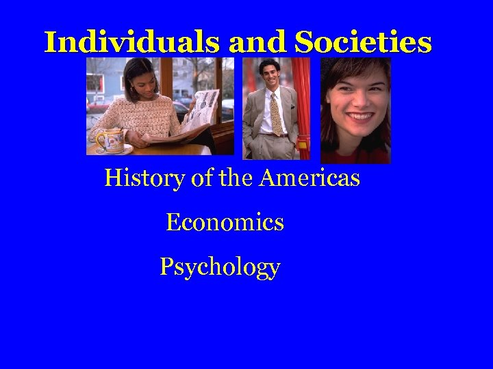 Individuals and Societies History of the Americas Economics Psychology