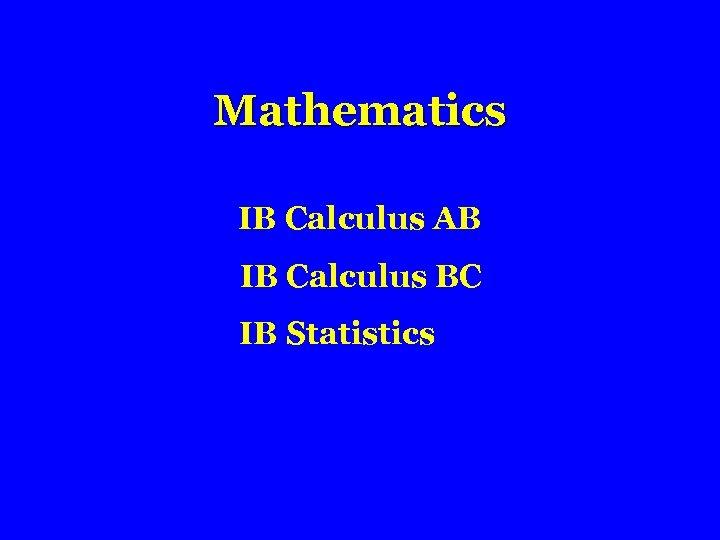 Mathematics IB Calculus AB IB Calculus BC IB Statistics